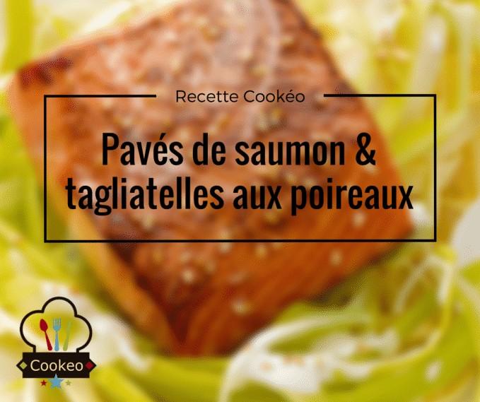 Pavés de saumon & tagliatelles aux poireaux
