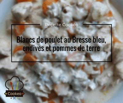 Blancs de poulet au Bresse bleu, endives et pommes de terre