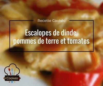 Escalopes de dinde, pommes de terre et tomates
