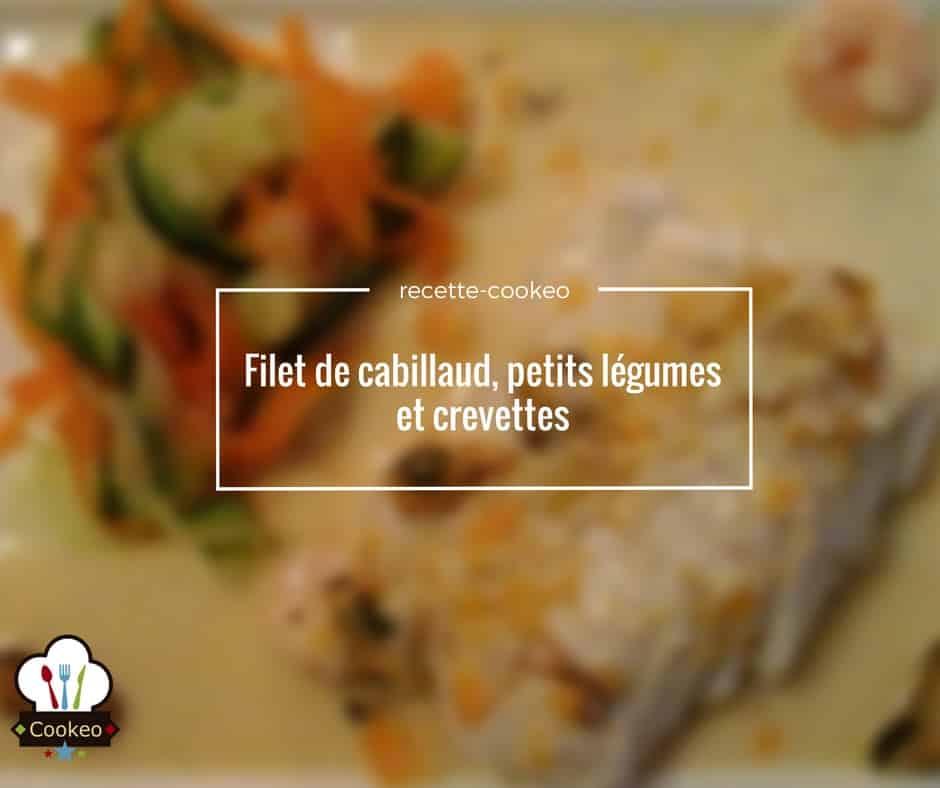 Filet de cabillaud, petits légumes et crevettes